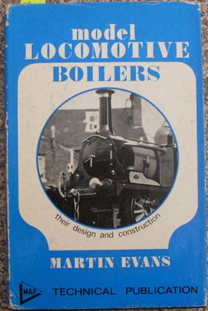 Model Locomotive Boilers: Their Design and Construction: Evans, Martin