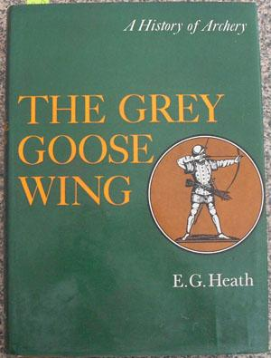 Grey Goose Wing, The: A History of Archery