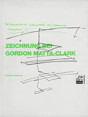 Reorganizing Structure By Drawing Through It / Zeichnung Bei Gordon Matta Clark: Breitwieser ...