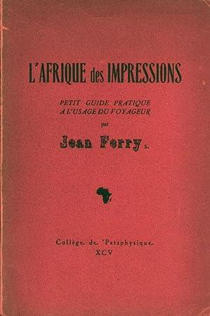 L'Afrique des Impressions - Petit guide pratique � l'usage du voyageur: Ferry Jean