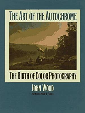 The art of the autochrome: the birth of color photography: Wood John