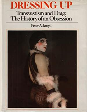 Dressing Up. Transvestiting and Drag. The History of an Obsession: Ackroyd Peter