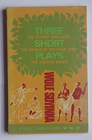 Three Short Plays: The Swamp Dwellers; The: Wole Soyinka