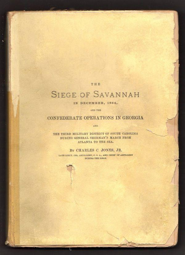 The Siege of Savannah in December, 1864, and the Confederate Operations in Georgia and The Third ...