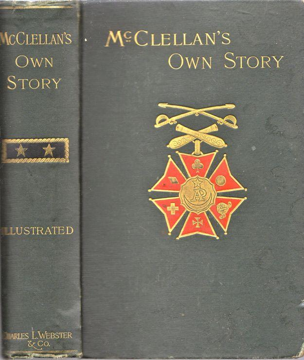 McClellan's Own Story. The War for the Union: McClellan, George B.