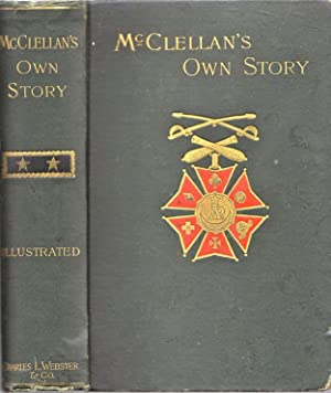 McClellan's Own Story. The War for the: McClellan, George B.