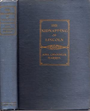 The Kidnapping of President Lincoln And Other War Detective Stories: Harris, Joel Chandler