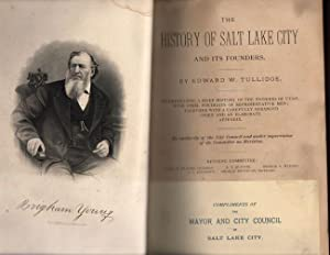 The History of Salt Lake City and Its Founders. Incorporating a Brief History of the Pioneers of ...
