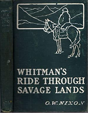 Whitman's Ride Through Savage Lands with Sketches of Indian Life: Nixon, O. W.