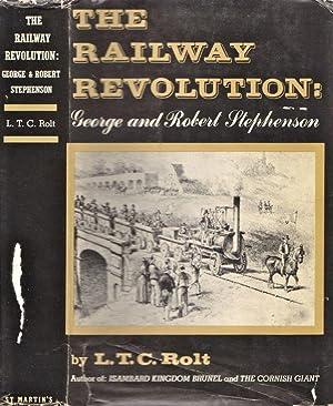 The Railway Revolution George and Robert Stephenson: Rolt, L. T. C.