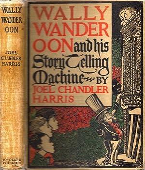 Wally Wanderoon and His Story-Telling Machine: Harris, Joel Chandler