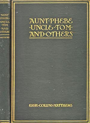 Aunt Phebe, Uncle Tom and Others. Character Studies Among the Old slaves of the South, Fifty Years ...