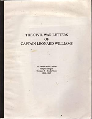 The Civil War Letters of Captain Leonard Williams. 2nd South Carolina Cavalry Hampton's Legion ...