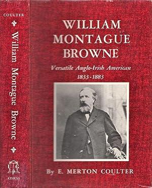 William Montague Browne. Versatile Anglo-Irish American 1823-1883: Coulter, E. Merton