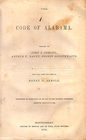 The Code of Alabama: Ormond, John J.; Bagby, Arthur P.; Goldthwaite, George; Semple, Henry C.
