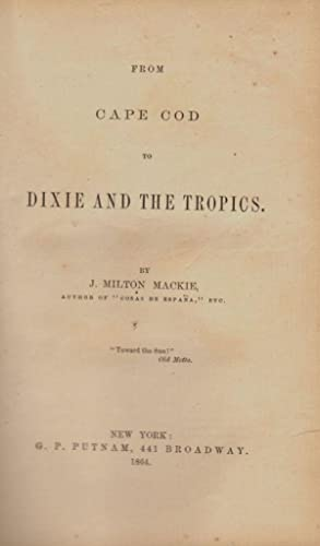 From Cape Cod to Dixie and the Tropics: Mackie, J. Milton