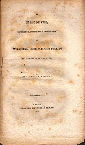 A Discourse, Investigating the Doctrine of Washing the Saints Feet: Delivered at Monticello: ...