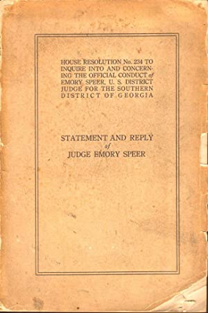 House Resolution No. 234 to Inquire Into and Concerning the Official Conduct of Emory Speer, U.S. ...