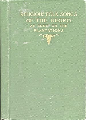 Religious Folk Songs of The Negro As Sung on the Plantations: Fenner, Thomas P.