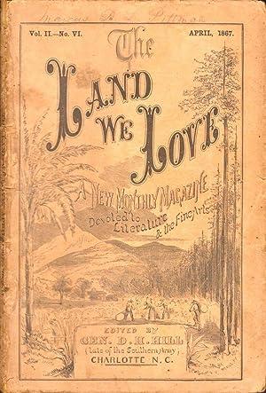 The Land We Love Vol. II. No. VI. (April 1867): Hill, Gen. D. H. (Editor)