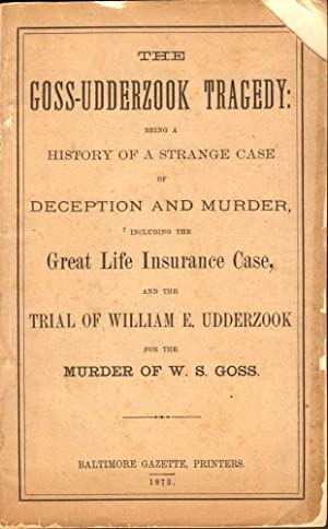 The Goss-Udderzook Tragedy: Being A History of a Strange Case of Deception and Murder, Including ...