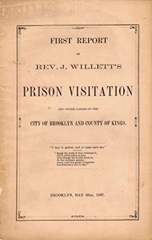 First Report of Rev. J. Willett's Prison Visitation and Other Labors in the City of Brooklyn ...