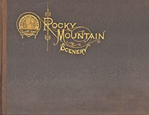 Rocky Mountain Scenery. A Brief Description of Prominent Places of Interest Along the Line of the ...