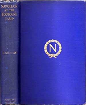Napoleon at the Boulogne Camp (Based on Numerous Hitherto Unpublished Documents): Nicolay, Fernand