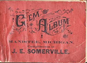 Gem Album of the Leading Business Houses of Manistee, Michigan by the Columbian Photo-Eng. Co, ...
