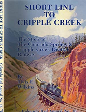 Short Line to Cripple Creek The Story of Colorado Springs & Cripple Creek District Railway: ...