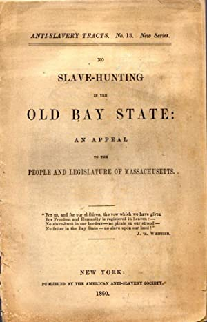 No Slave-Hunting in the Old Bay State: An Appeal to the People and Legislature of Massachusetts: ...