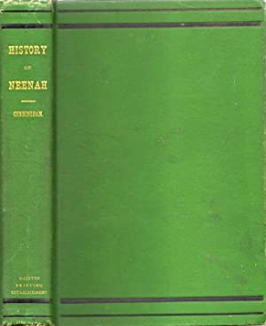 "History of Neenah, Illustrated. Being a Complete Historical Sketch from the ""Early Days"" to..."