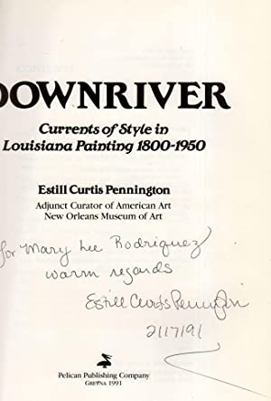 Downriver Currents of Style in Louisiana Painting 1800-1950: Pennington, Estill Curtis