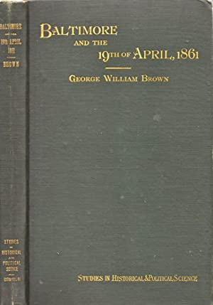 Baltimore and the Nineteenth of April, 1861 A Study of War: Brown, George William