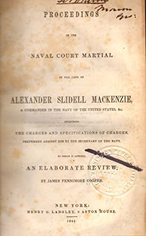 Proceedings of the Naval Court Martial in the Case of Alexander Slidell Mackenzie, A Commander in ...