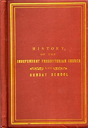 History of the Independent Presbyterian Church and Sunday School, Savannah, Ga: Independent ...