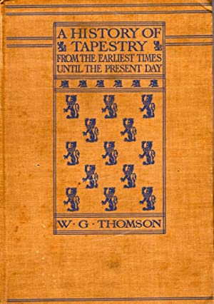A History of Tapestry from the Earliest Times until the Present Day: Thomson, W. G.