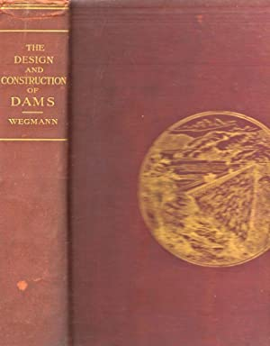 The Design and Construction of Dams Including Masonry, Earth, Rock-Fill, Timber, and Steel ...