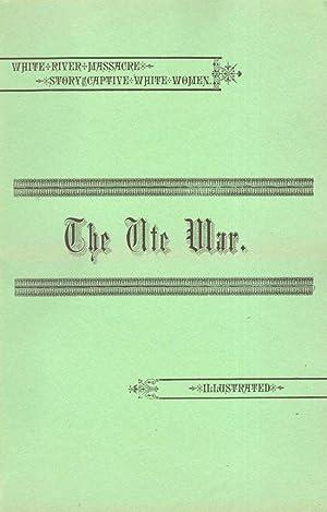 The Ute War: A History of the White River Massacre: Dawson, Thomas F.; Skiff, F. J. V.; Mumey, ...