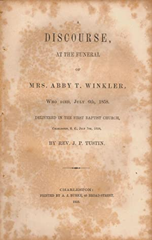 A Discourse, At the Funeral of Mrs. Abby T. Winkler, Who Died, July 6th, 1858: Tustin, Rev. J. P.