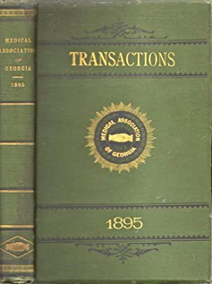 Transactions of the Medical Association of Georgia. Forty-Sixth Annual Session 1895: Medical ...