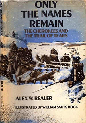 Only the Names Remain The Cherokees and the Trail of Tears: Bealer, Alex W.