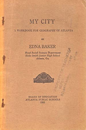 My City A Workbook for Geography of Atlanta: Baker, Edna (Head Social Science Department Hoke Smith...