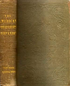 The American Poulterer's Companion: A Practical Treatise on the Breeding, Rearing, Fattening, ...