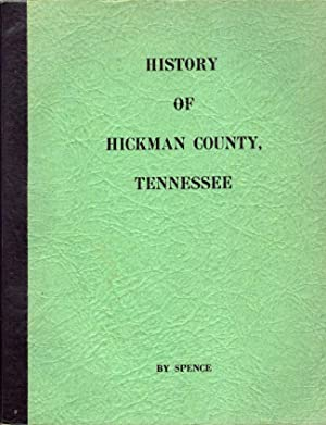 A History of Hickman County Tennessee: Spence, W. Jerome D.; Spence, David L.