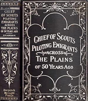 Chief of Scouts, As Pilot to Emigrant and Government Trains, Across the Plains of the Wild West of ...