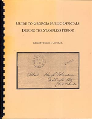 Guide to Georgia Public Officials During the Stampless Period; First Returns Received From Georgia&...