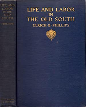Life and Labor in the Old South: Phillips, Ulrich B.