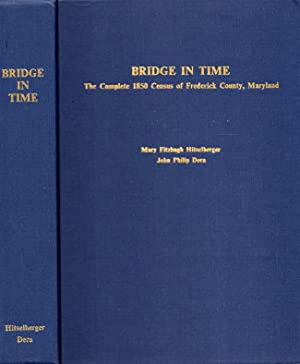Bridge in Time The Complete 1850 Census of Frederick County, Maryland: Hitselberger, Mary Fitzhugh;...