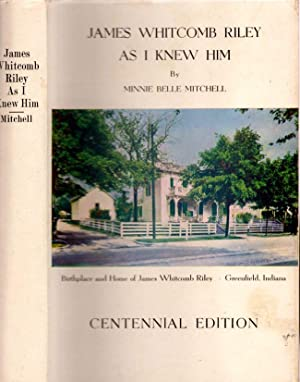 James Whitcomb Riley As I Knew Him Real Incidents in the Early Life of America's Beloved Poet:...